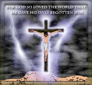 Jesus on the cross with the words - for God so loved the World that  he gave his only begotten Son